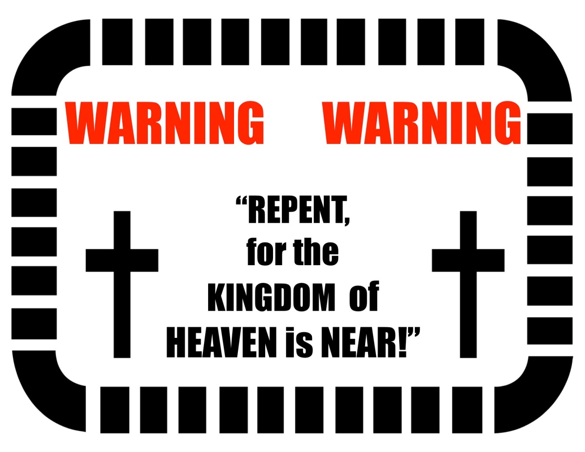 Repent! For the Kingdom of Heaven isNear!